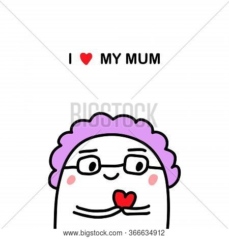 I Love My Mum Hand Drawn Vector Illustration In Cartoon Doodle Style Old Woman