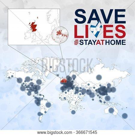 World Map With Cases Of Coronavirus Focus On Scotland, Covid-19 Disease In Scotland. Slogan Save Liv