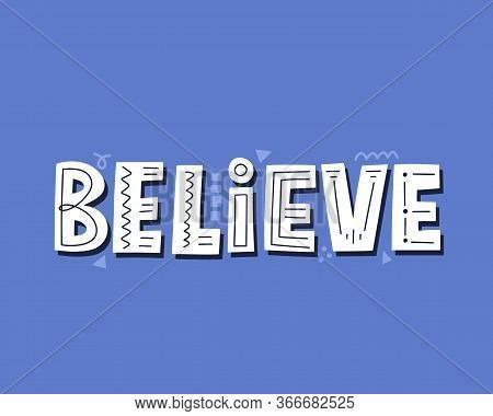 Believe Quote. Hand Drawn Vector Lettering For Card, Apparel, Banner
