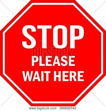 Stop Please Wait Here Sign. Red Octagonal Background. Social Distancing Floor Sign Tells Visitors Or
