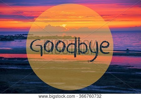 Sunset Or Sunrise At Sweden Ocean, Text Goodbye
