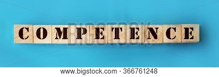 Competence Word In Alphabet Letters On Wooden Blocks. Skills Expertize Qualification Career Concept.