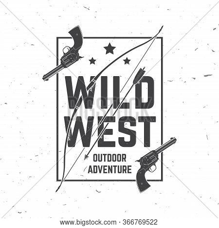 Wild Wes Badge With Indian Warrior Arrow, Bow And Gun. Vector Illustration. Concept For Shirt, Logo,