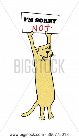 A Yellow Cat Holds A Sign That Reads I'm Sorry Not With A Smiling Face