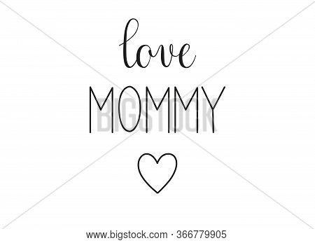 Love Mommy Phrase. Handwritten Calligraphic Phrase On White Background.