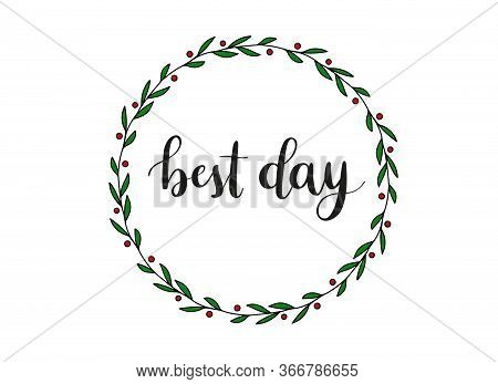 Best Day Phrase. Handwritten Calligraphic Phrase On White Background With Floral Mistletoe Circle