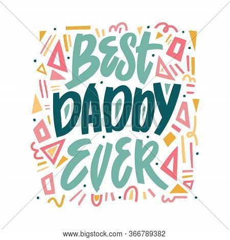 Best Daddy Ever - Hand Drawn Illustration For Father S Day. Vector Concept With Geometric Elements O