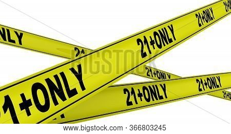 Adults Only. Yellow Warning Tapes With Black Text 21+only. Isolated. 3d Illustration