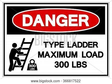 Danger Type Ladder Maximum Load 300 Lbs Symbol Sign, Vector Illustration, Isolate On White Backgroun