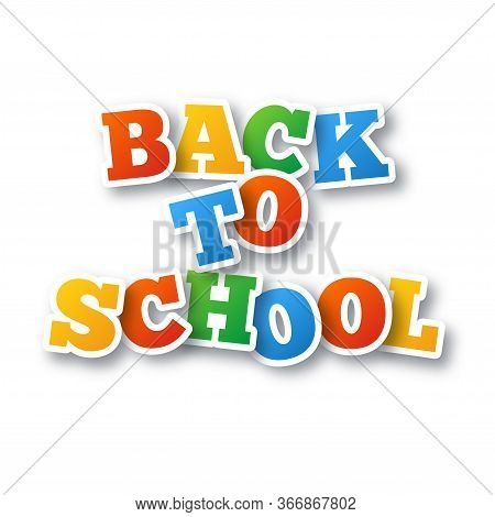 Back To School Vector Typography. Colorful Inscription For New Academic Year Beginning On White Back