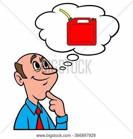 Thinking About A Gasoline Can - A Cartoon Illustration Of A Man Thinking About A Gasoline Can.