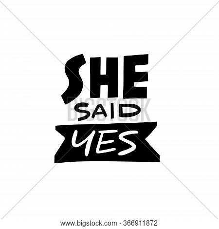 She Said Yes. Scandinavian Typography. Lettering Quote. Black Color Vector Illustration. Isolated On