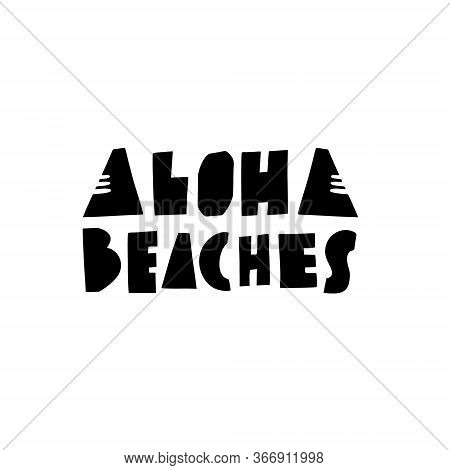 Aloha Beaches Scandinavian Typography. Lettering Quote. Black Color Vector Illustration. Isolated On