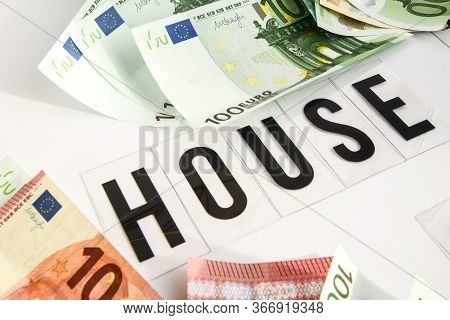 Euro Cash Background. Euro Money Banknotes, With House Inscription Word On White Background