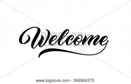 Welcome Sign. Vector Handwritten Inscription. Welcome, Calligraphic Text.