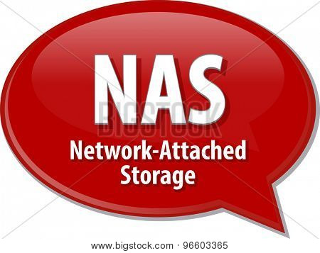 Speech bubble illustration of information technology acronym abbreviation term definition NAS Network Attached Storage