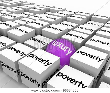 Luxury word on one ball or sphere among many cubes marked Poverty to illustrate one rich person living among the poor or underprivileged