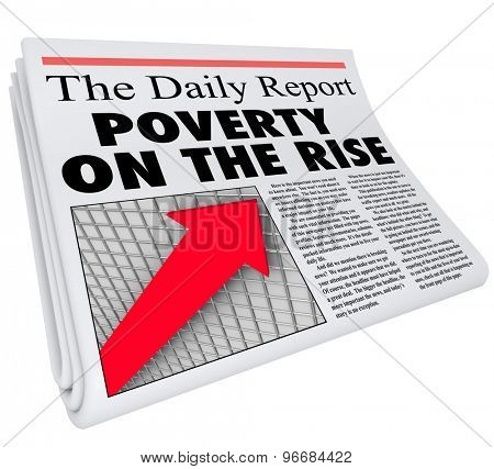 Poverty on the Rise words on newspaper headline to illustrate increase in poor living conditions for the population