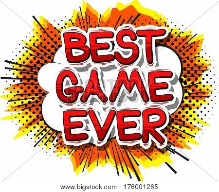 Best Game Ever - Comic book style word on abstract background.