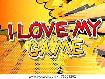 I Love My Game - Comic book style word on abstract background.