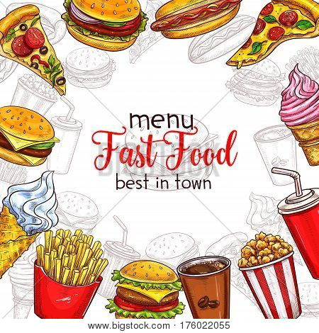 Fast food menu template of burger hamburger and cheeseburger, sandwich hot dog and pizza slice, ice cream dessert or popcorn bucket. Fastfood coffee, soda drinks and french fries for vector sketch