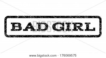 Bad Girl watermark stamp. Text caption inside rounded rectangle frame with grunge design style. Rubber seal stamp with scratched texture. Vector black ink imprint on a white background.