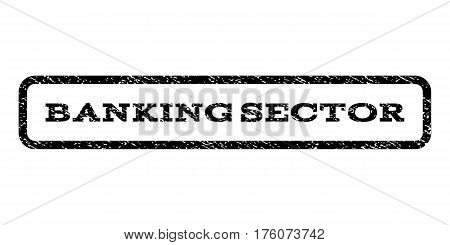 Banking Sector watermark stamp. Text tag inside rounded rectangle with grunge design style. Rubber seal stamp with dust texture. Vector black ink imprint on a white background.