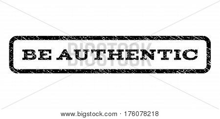 Be Authentic watermark stamp. Text caption inside rounded rectangle with grunge design style. Rubber seal stamp with scratched texture. Vector black ink imprint on a white background.