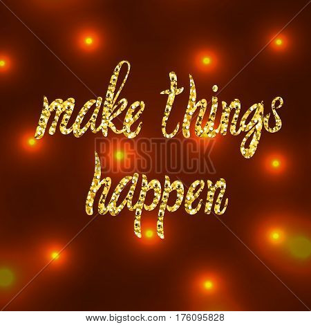 Make things happen VECTOR hand drawn gold lettering on abstract paint splash background, motivational words