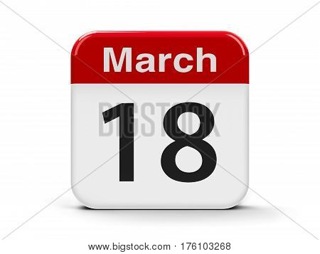 Calendar web button - The Eighteenth of March three-dimensional rendering 3D illustration