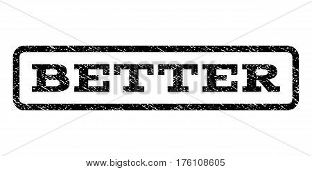 Better watermark stamp. Text tag inside rounded rectangle frame with grunge design style. Rubber seal stamp with unclean texture. Vector black ink imprint on a white background.