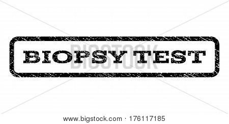 Biopsy Test watermark stamp. Text tag inside rounded rectangle frame with grunge design style. Rubber seal stamp with dust texture. Vector black ink imprint on a white background.