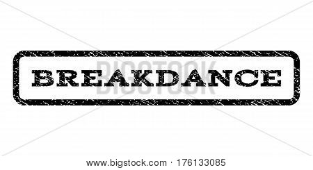 Breakdance watermark stamp. Text caption inside rounded rectangle frame with grunge design style. Rubber seal stamp with scratched texture. Vector black ink imprint on a white background.