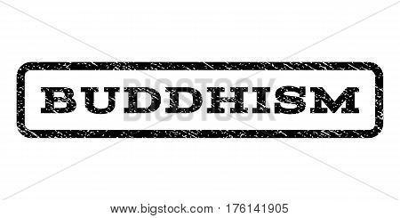 Buddhism watermark stamp. Text tag inside rounded rectangle with grunge design style. Rubber seal stamp with dirty texture. Vector black ink imprint on a white background.