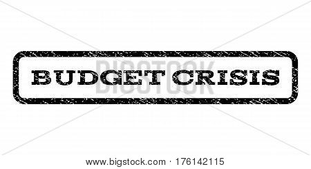 Budget Crisis watermark stamp. Text caption inside rounded rectangle with grunge design style. Rubber seal stamp with dirty texture. Vector black ink imprint on a white background.