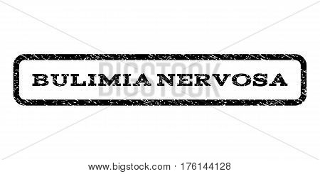 Bulimia Nervosa watermark stamp. Text caption inside rounded rectangle with grunge design style. Rubber seal stamp with scratched texture. Vector black ink imprint on a white background.
