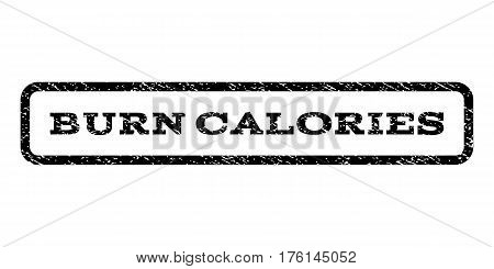 Burn Calories watermark stamp. Text tag inside rounded rectangle with grunge design style. Rubber seal stamp with scratched texture. Vector black ink imprint on a white background.