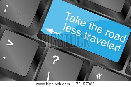 Take The Road Less Traveled.  Computer Keyboard Keys. Inspirational Motivational Quote.