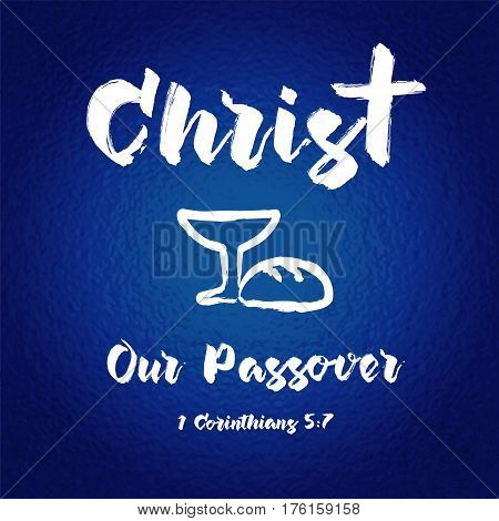 Christ our passover easter card blue.Bible hand lettering, Jesus Christ our passover made with bowl and bread. Christian Easter background