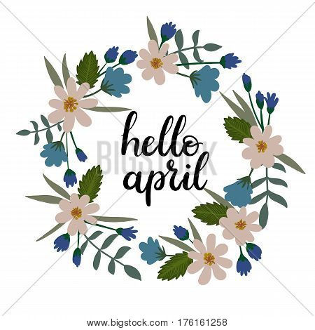 Hello April Hand Lettering Inscription. Modern Calligraphy Greeting Card. Spring Theme. Floral Wreath. Spring Invitation, Scrapbooking, Badge, Banner, Blog, Calendar cover. Vector illustration