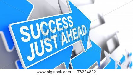 Success Just Ahead - Blue Arrow with a Message Indicates the Direction of Movement. Success Just Ahead, Message on Blue Cursor. 3D Illustration.