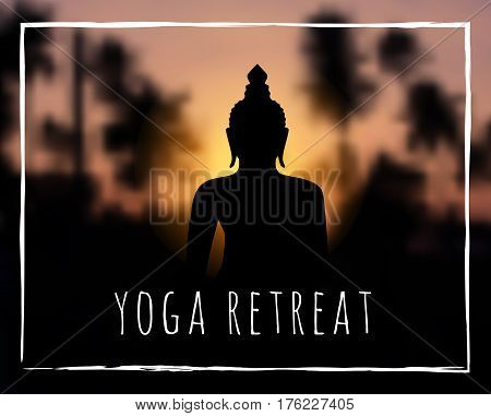 Buddha silhouette on sunset tropic blurred background. Yoga retreat text. For yoga studio, tantra or meditation classes and resort. Banner, flyer, invitation. Vector EPS10 illustration.