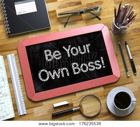 Be Your Own Boss - Red Small Chalkboard with Hand Drawn Text and Stationery on Office Desk. Top View. Be Your Own Boss Concept on Small Chalkboard. 3d Rendering.