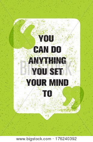 You Can Do Anything You Set Your Mind To. Inspiring Creative Motivation Quote. Vector Typography Poster Concept Design Inside Speech Bubble
