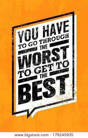 You Have To Go Through The Worst To Get To The Best. Creative Motivation Quote Banner Vector Concept