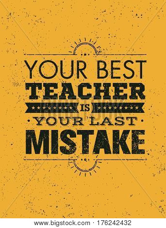 Your Best Teacher Is Your Last Mistake Creative Motivation Quote. Vector Typography Poster Concept.