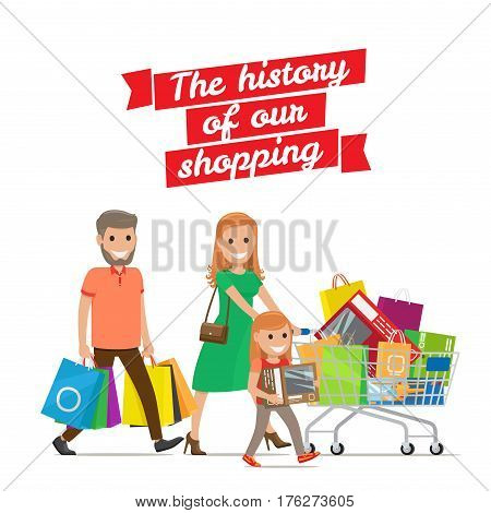 The History of our Shopping conceptual banner. Family out on shopping. Parents and daughter with cart full of purchases on white background. Cartoon family shops at supermarket vector illustration.