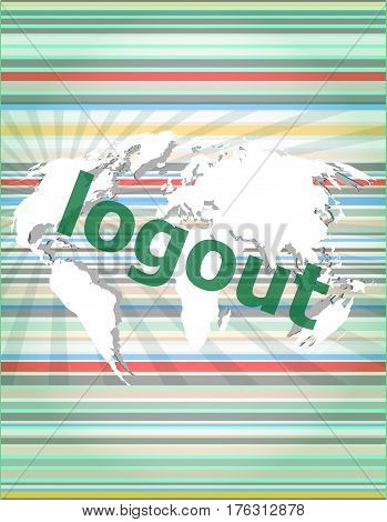 Logout Word, Hi-tech Background, Digital Business Touch Screen. Concept Of Citation, Info, Testimoni