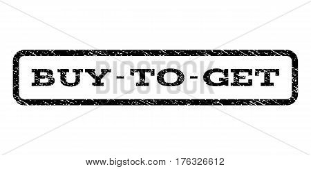 Buy-To-Get watermark stamp. Text caption inside rounded rectangle frame with grunge design style. Rubber seal stamp with dust texture. Vector black ink imprint on a white background.