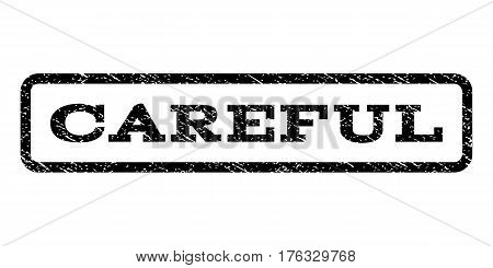 Careful watermark stamp. Text tag inside rounded rectangle with grunge design style. Rubber seal stamp with unclean texture. Vector black ink imprint on a white background.